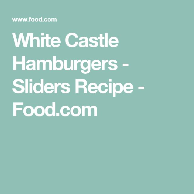 White Castle Hamburgers - Sliders Recipe - Food.com
