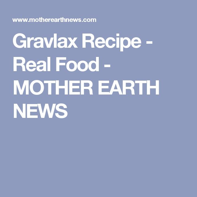 Gravlax Recipe - Real Food - MOTHER EARTH NEWS