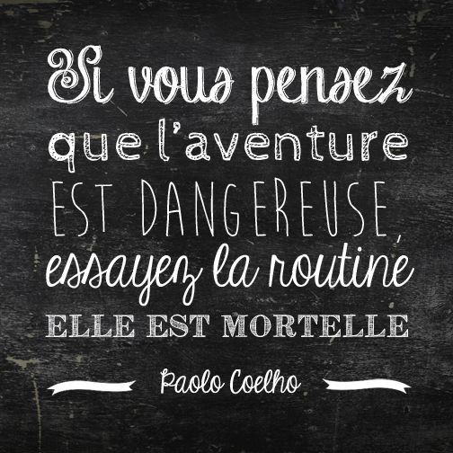 If you think the adventure is dangerous, try the routine, it is deadly.