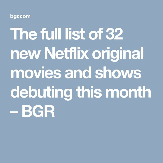 The full list of 32 new Netflix original movies and shows debuting this month – BGR