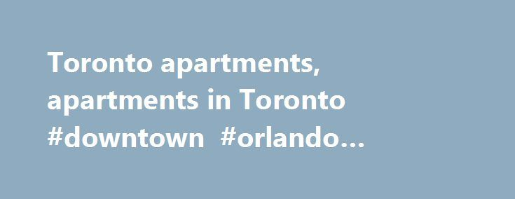 Toronto apartments, apartments in Toronto #downtown #orlando #apartments http://apartment.nef2.com/toronto-apartments-apartments-in-toronto-downtown-orlando-apartments/  #apartments for rent toronto # Toronto apartments, apartments in Toronto. Apartments in Toronto have a 9.37 out of 10 point rating based on 5 opinions. Whichever Toronto apartment you choose, you will definitely have to visit the Toronto Zoo and the multi-purpose stadium in Toronto ' Rogers Centre. The Toronto accommodation…