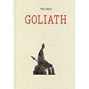 Goliath: The story of David and Goliath told from Goliath's point of view as a graphic novel.