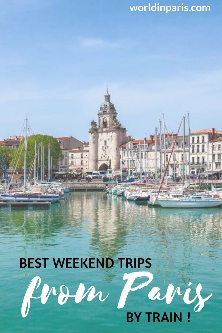 Best Weekend Trips From Paris By Train World In Paris Best Weekend Trips Vacation France Day Trip From Paris