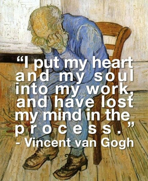 I put my heart and my soul into my work and have lost my mind in the process. - Vincent van Gogh❤️