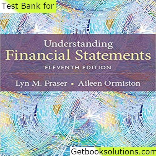 Test Bank for Understanding Financial Statements 11th Edition by Lyn M. Fraser , Aileen Ormiston pdf, 0133874036, 978-0133874037, 9780133874037