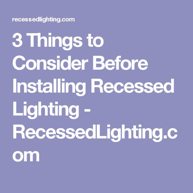 3 Things to Consider Before Installing Recessed Lighting - RecessedLighting.com