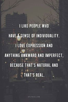 I like people who are imperfect. It's real.
