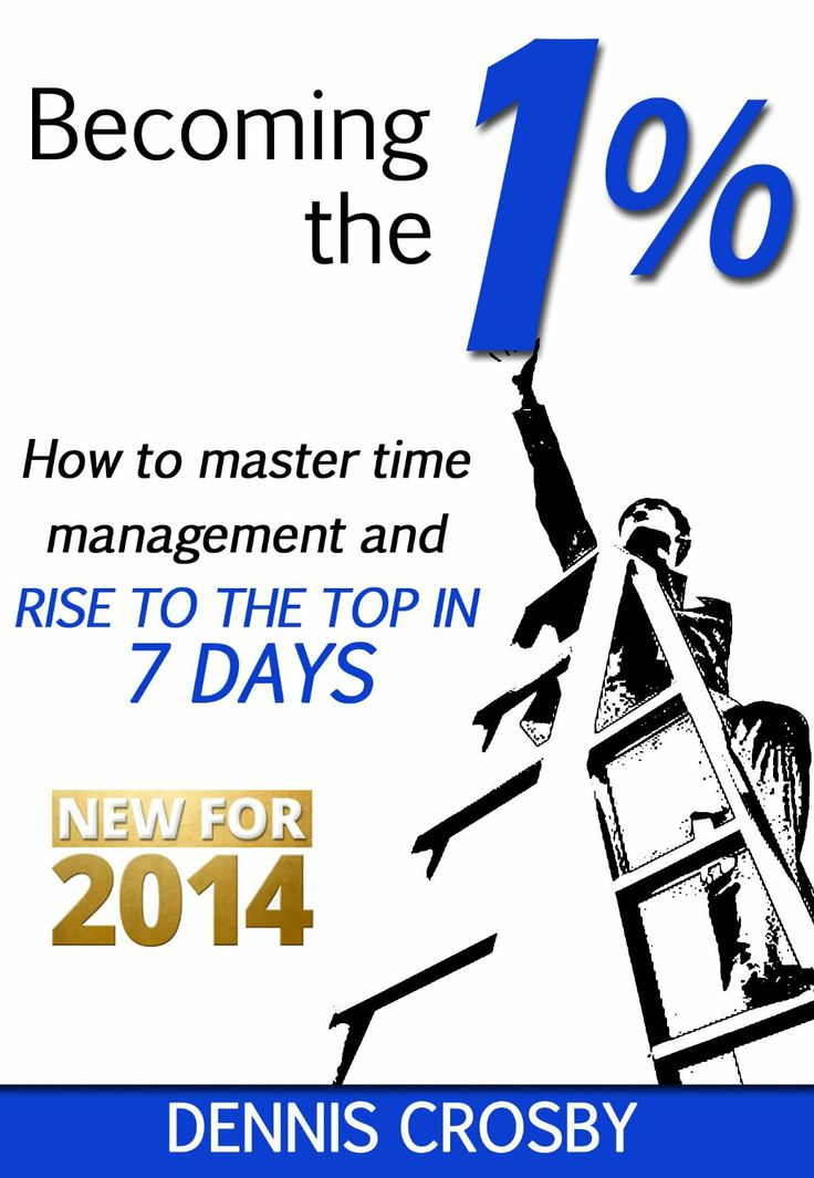 Becoming The 1%: How To Master Time Management And Rise To The Top In 7 Days  by Dennis Crosby ($4.10)