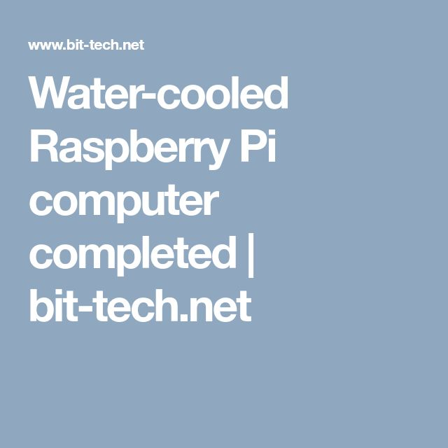 Water-cooled Raspberry Pi computer completed | bit-tech.net