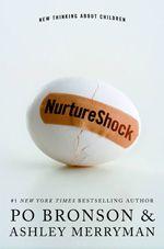 NurtureShock:New thinking about children - Po Bronson and Ashley Merryman