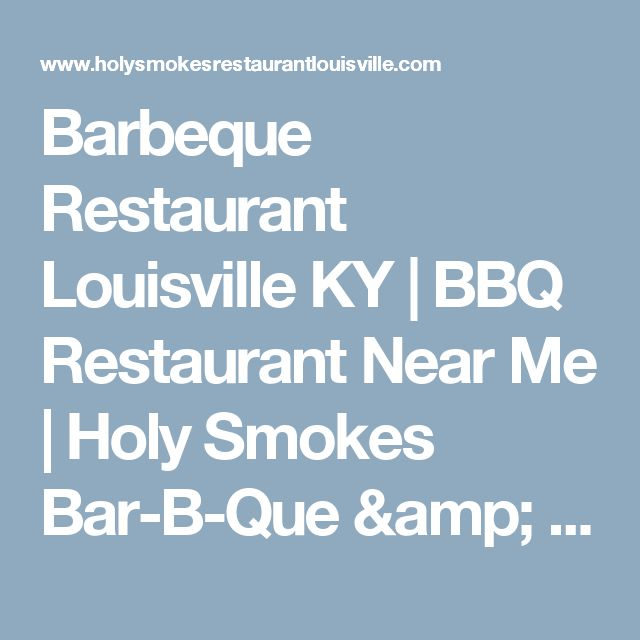 Barbeque Restaurant Louisville KY | BBQ Restaurant Near Me | Holy Smokes Bar-B-Que & Catering