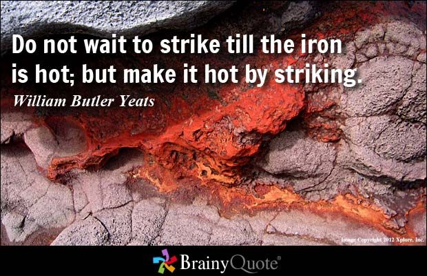 Strike while Iron is Hot – Essay