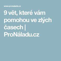 9 vět, které vám pomohou ve zlých časech | ProNáladu.cz