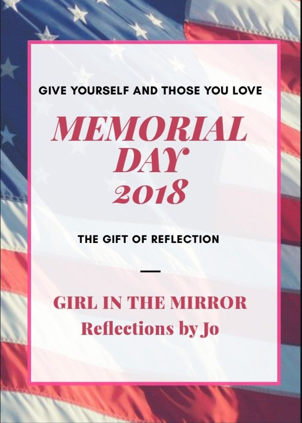 Reflections On Memorial Day >> This Memorial Day Weekend Give Yourself And Those You Love A Time
