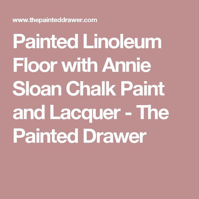 Painted Linoleum Floor with Annie Sloan Chalk Paint and Lacquer - The Painted Drawer