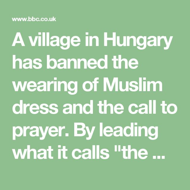 """A village in Hungary has banned the wearing of Muslim dress and the call to prayer. By leading what it calls """"the war against Muslim culture"""", it hopes to attract other Christian Europeans who object to multiculturalism in their own countries."""