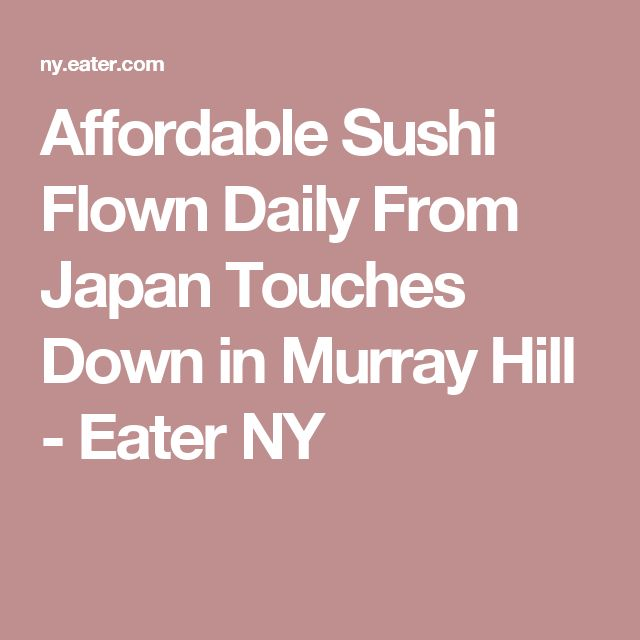 Affordable Sushi Flown Daily From Japan Touches Down in Murray Hill - Eater NY