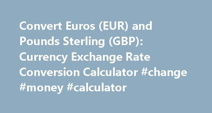 Convert Euros (EUR) and Pounds Sterling (GBP): Currency Exchange Rate Conversion Calculator #change #money #calculator http://currency.remmont.com/convert-euros-eur-and-pounds-sterling-gbp-currency-exchange-rate-conversion-calculator-change-money-calculator/  #euro pound exchange rate # Euro (EUR) and Pound Sterling (GBP) Currency Exchange Rate Conversion Calculator GBP rate October 27, 2016 The Euro is the currency in Andorra (AD, AND), Austria (AT, AUT), Belgium (BE, BEL), Estonia (EE…