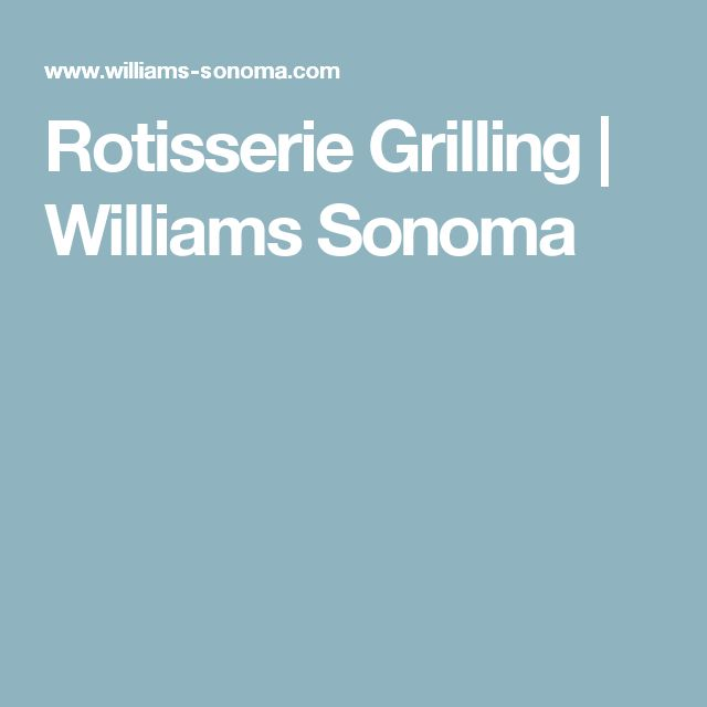 Rotisserie Grilling | Williams Sonoma