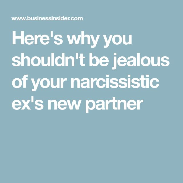 Here's why you shouldn't be jealous of your narcissistic ex's new partner