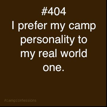 i'm the same person at school, just a quieter version, and people just don't like me as much there. but yes i miss camp me.