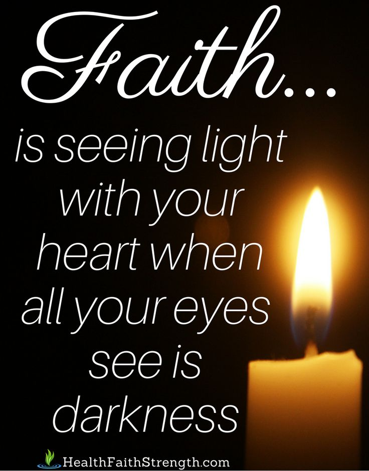 Faith is seeing light with your heart when all your eyes see is darkness | HealthFaithStrength.com