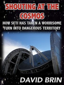 Shouting At the Cosmos: How SETI has taken a Worrisome Turn into Dangerous Territory