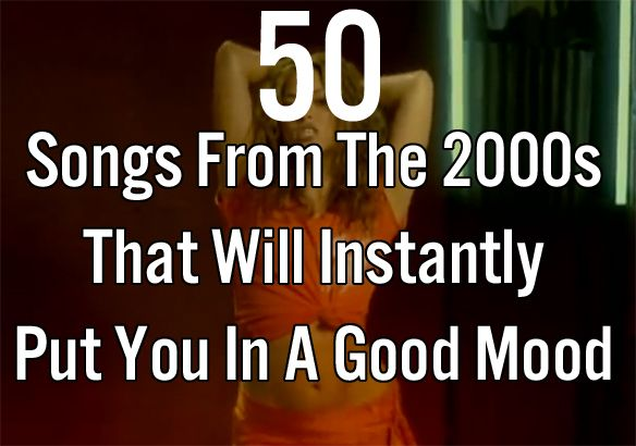 50 Songs From The 2000s That Will Instantly Put You In A Good Mood