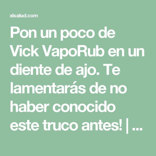 Pon un poco de Vick VapoRub en un diente de ajo. Te lamentarás de no haber conocido este truco antes!   XL Salud