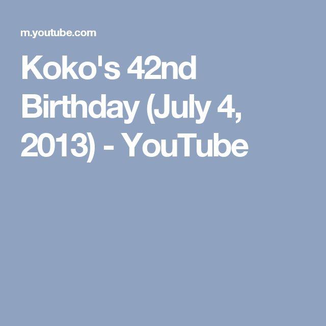 Koko's 42nd Birthday (July 4, 2013) - YouTube