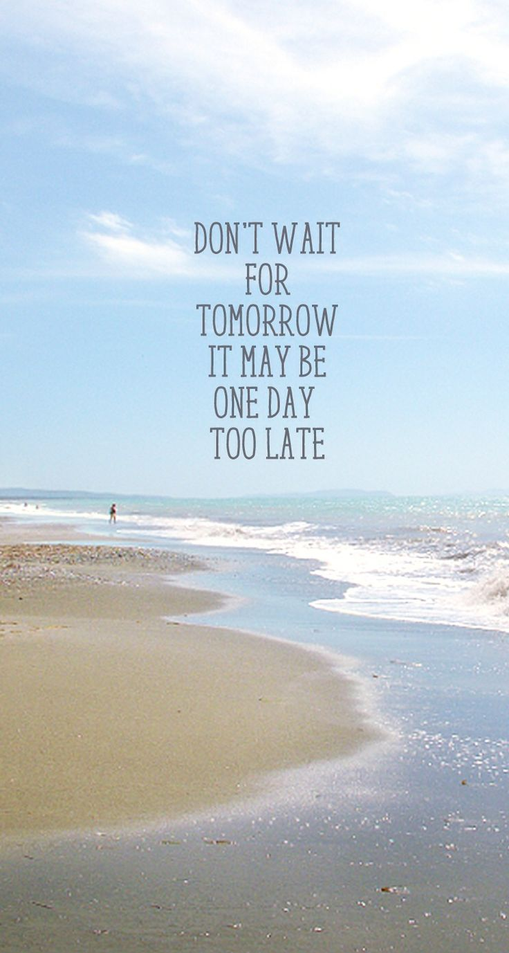 Tap on image for more inspiring quotes! Don't wait for tomorrow - #quotes iPhone wallpaper @mobile9