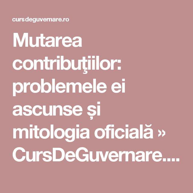 Mutarea contribuţiilor: problemele ei ascunse și mitologia oficială » CursDeGuvernare.ro