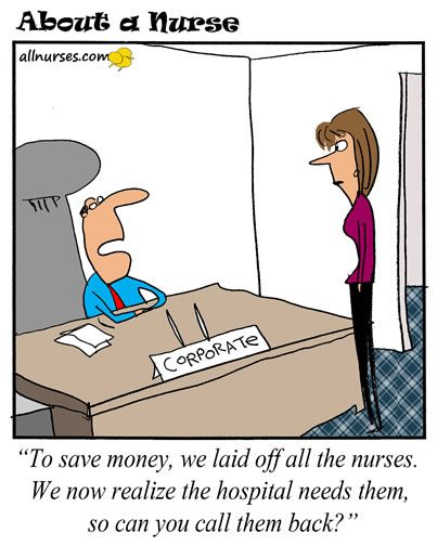 Cartoon: They laid off a lot of nurses now they want us back. - About A Nurse - Nursing Cartoon Series Nurse humor