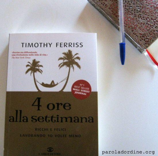 Timothy Ferriss, 4 ore alla settimana. Ricchi e felici lavorando 10 volte di meno. paroladordine-sistudia-timothyferriss