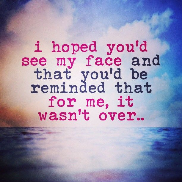 quote - quotes - i hope you'd see my face and that you'd be reminded that for me, it wasnt over - adele, lyrics, someone like you, music