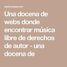 Una docena de webs donde encontrar música libre de derechos de autor - una docena de