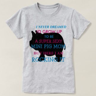 rlv.zcache.com i_never_dreamed_i_would_grow_up_to_be_mini_pig_t_shirt-rd2c66b60f67e4cbc9fdca2a15bf62f81_jo2pt_324.jpg