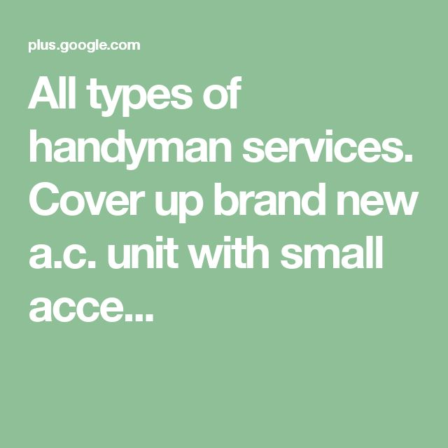 All types of handyman services.  Cover up brand new a.c. unit with small acce...