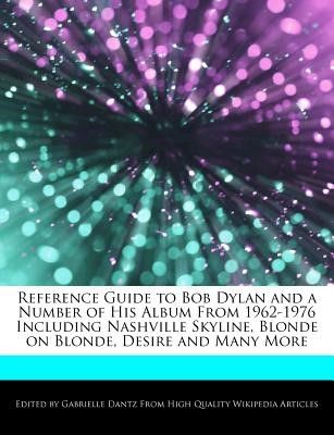 Reference Guide to Bob Dylan and a Number of His Album from 1962-1976 Including Nashville Skyline, Blonde on Blonde, Desire and Many More (Paperback)