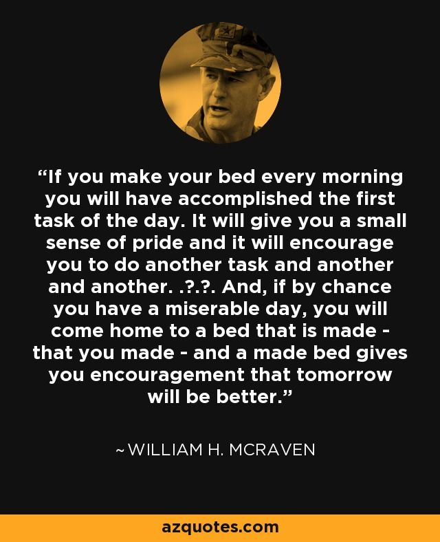 William H. McRaven quote: If you make your bed every morning you will have...