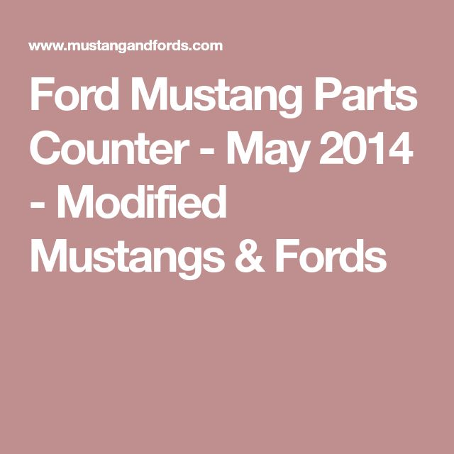 Ford Mustang Parts Counter - May 2014 - Modified Mustangs & Fords