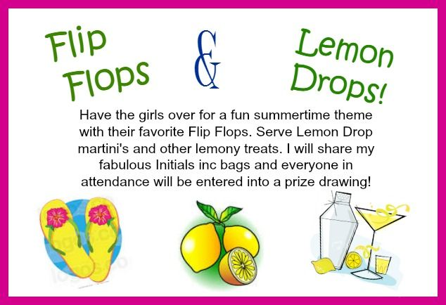 Host an Initials inc summertime theme party with Flip Flops and Lemon Drops.  Contact me to schedule your party today! Margie McClurken www.myinitials-inc.com/margiesbags