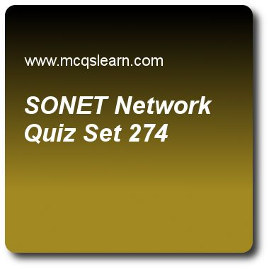 Sonet Network Quizzes:  computer networks Quiz 274 Questions and Answers - Practice networking quizzes based questions and answers to study sonet network quiz with answers. Practice MCQs to test learning on sonet network, ieee 802.11 frames, bluetooth frame, bluetooth technology quizzes. Online sonet network worksheets has study guide as another alternative switching ring in a sonet ring network is, answer key with answers as upsr, blsr, adsr and mpsr to test exam preparation. For quick..