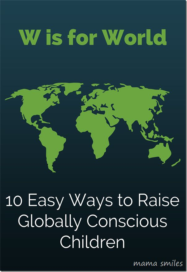 10 Easy Ways to Raise Globally Conscious Children {W is for World}