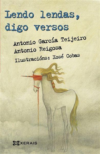 Lendo lendas, digo versos / Antonio García Teijeiro, Antonio Reigosa; ilustracións Xosé Cobas (2015)