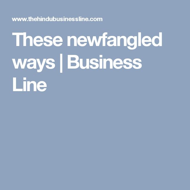 These newfangled ways | Business Line