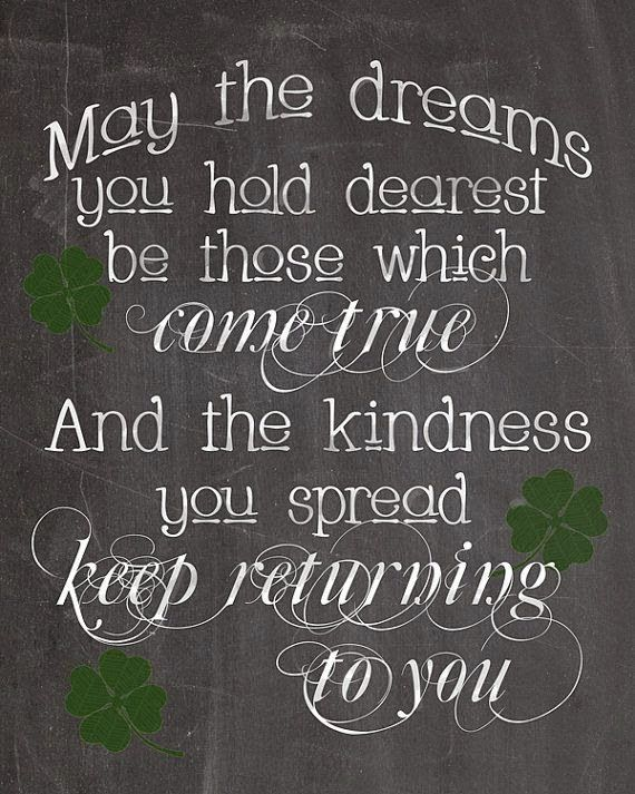 May the dream you hold dearest, Be those which come true, The kindness you spread, Keep returning to you