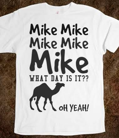 Mike Mike Mike what day is it Hump day tee t shirt... Lol fav!!