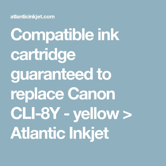 Compatible ink cartridge guaranteed to replace Canon CLI-8Y - yellow > Atlantic Inkjet