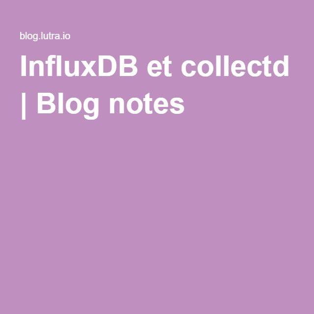 InfluxDB et collectd | Blog notes